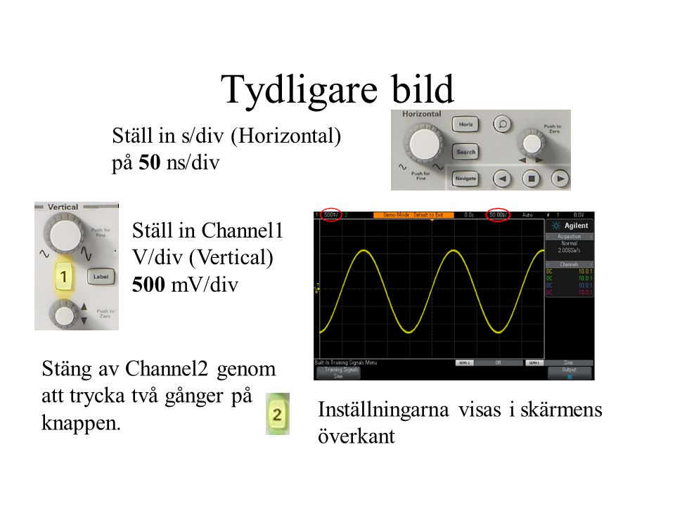 Tydligare bild Ställ in s/div (Horizontal) på 50 ns/div