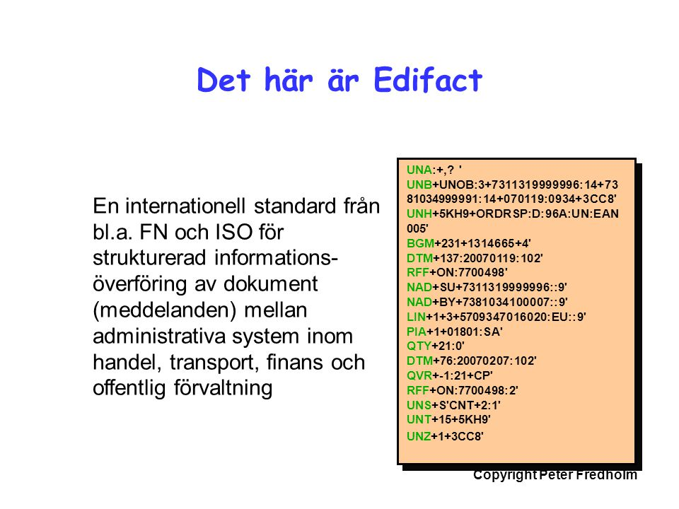 Det här är Edifact UNA:+, UNB+UNOB:3+7311319999996:14+7381034999991:14+070119:0934+3CC8 UNH+5KH9+ORDRSP:D:96A:UN:EAN005