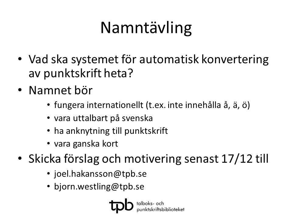 Namntävling Vad ska systemet för automatisk konvertering av punktskrift heta Namnet bör. fungera internationellt (t.ex. inte innehålla å, ä, ö)