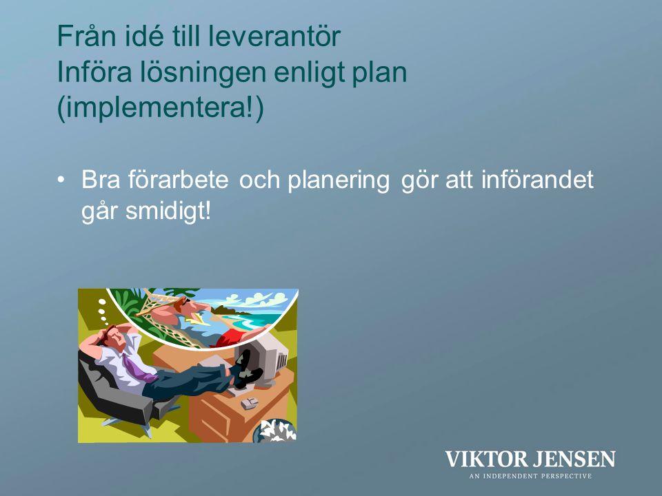 Från idé till leverantör Införa lösningen enligt plan (implementera!)