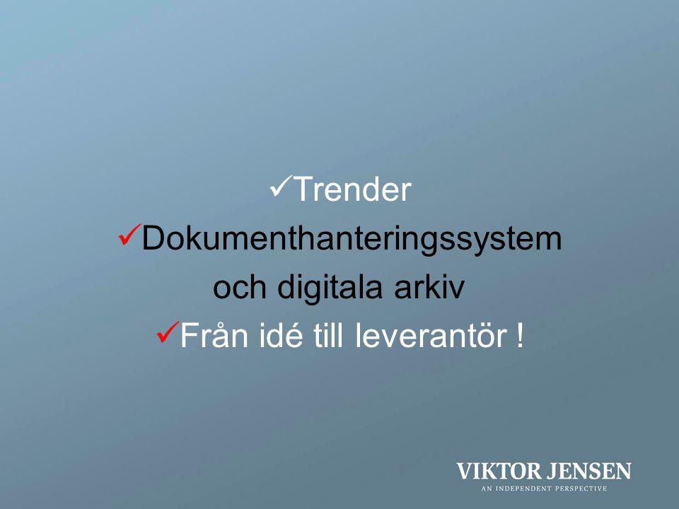 Dokumenthanteringssystem och digitala arkiv Från idé till leverantör !