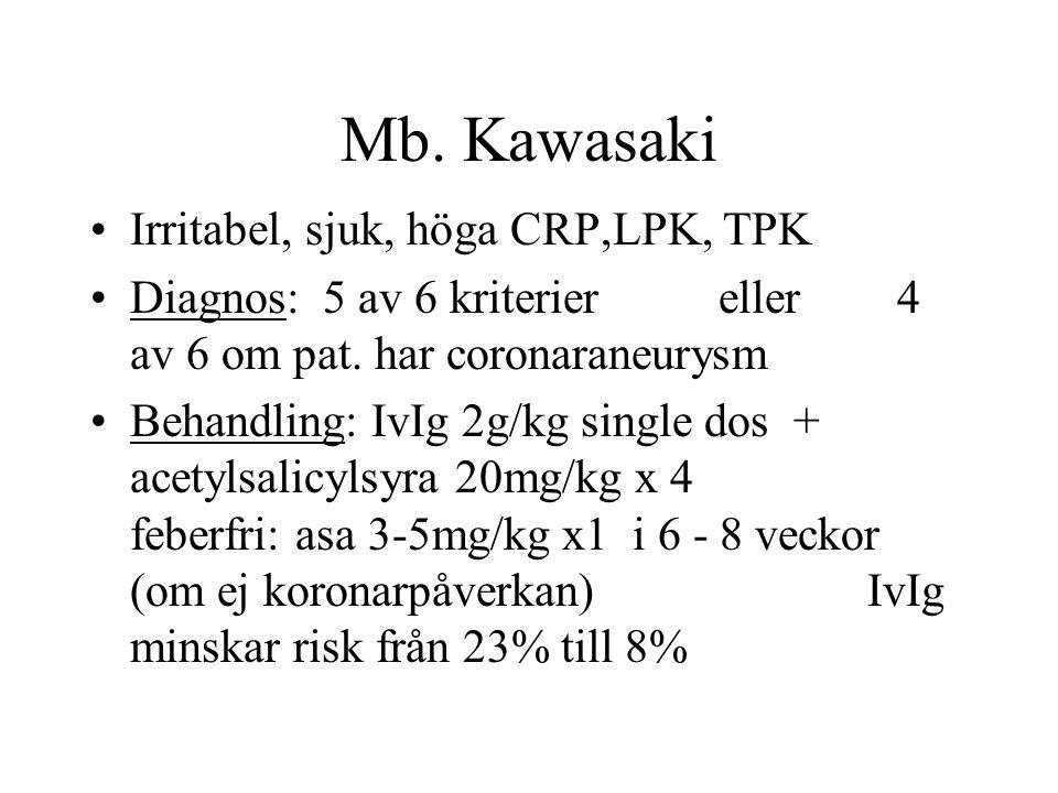 Mb. Kawasaki Irritabel, sjuk, höga CRP,LPK, TPK