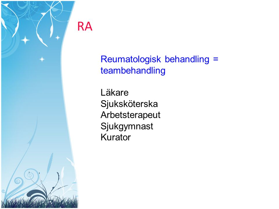 RA Reumatologisk behandling = teambehandling Läkare Sjuksköterska