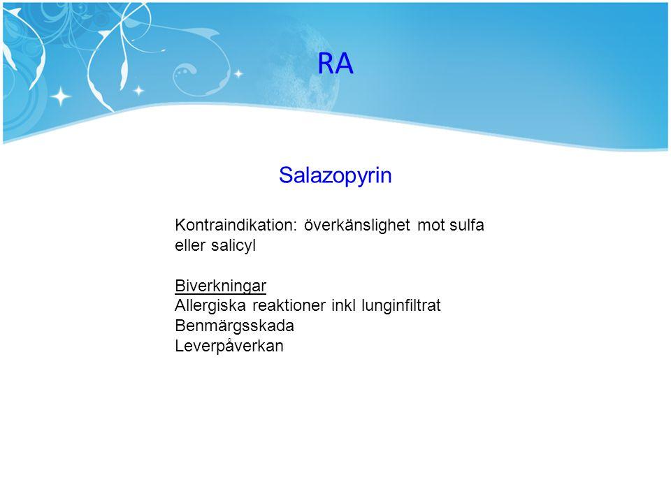 RA Salazopyrin. Kontraindikation: överkänslighet mot sulfa eller salicyl. Biverkningar. Allergiska reaktioner inkl lunginfiltrat.