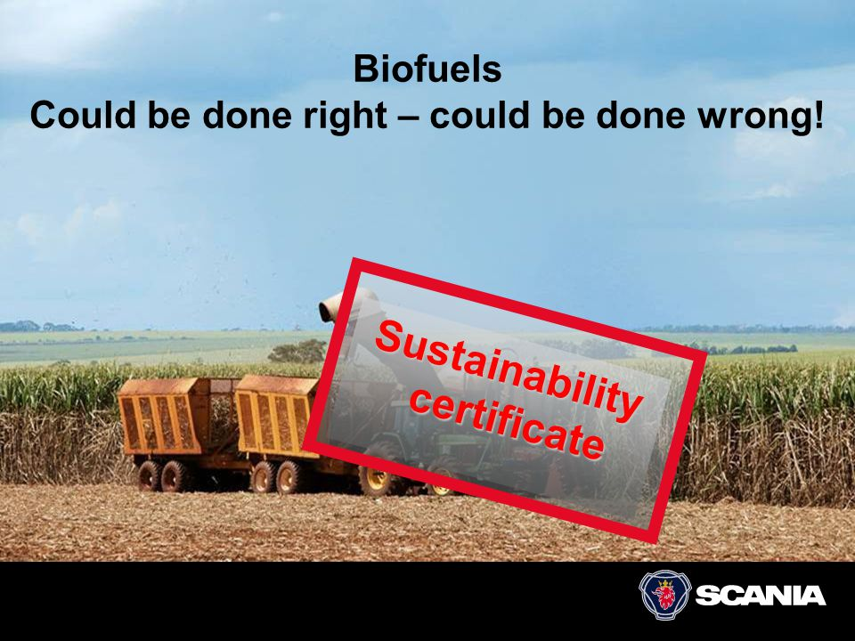 Biofuels Could be done right – could be done wrong!