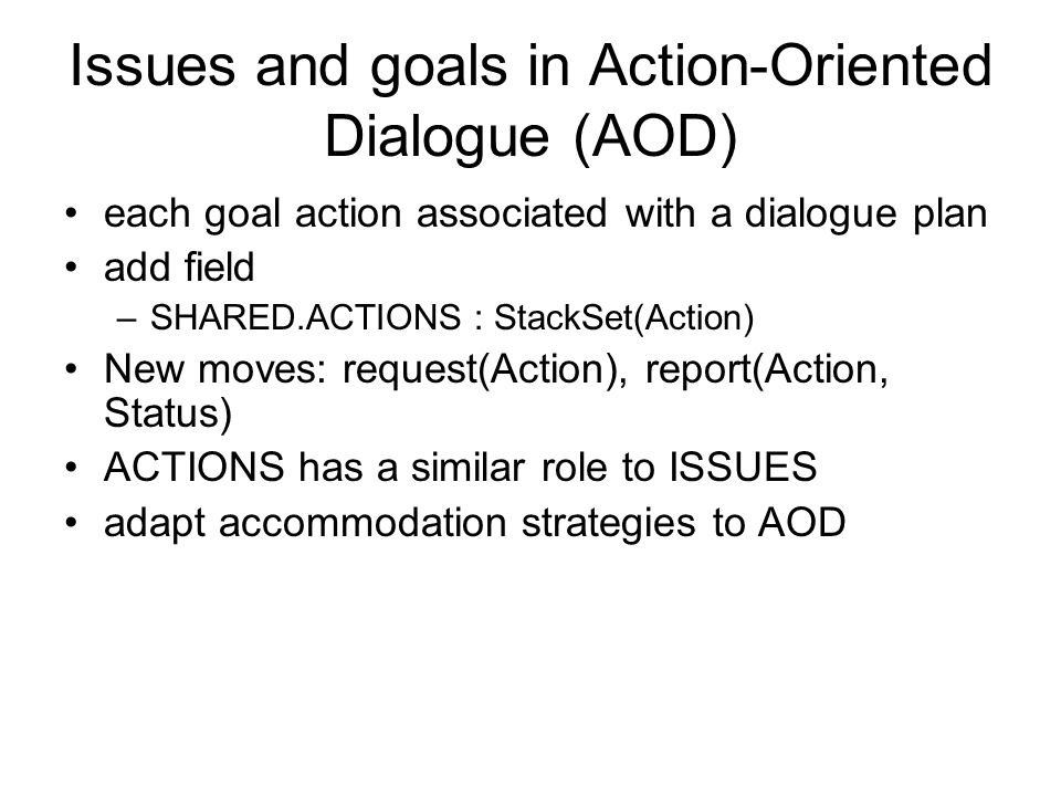 Issues and goals in Action-Oriented Dialogue (AOD)