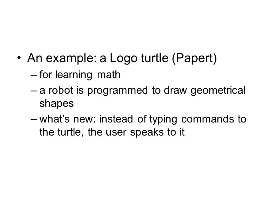 An example: a Logo turtle (Papert)