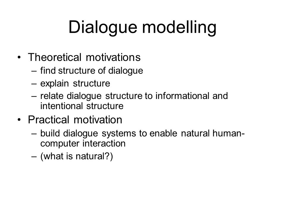 Dialogue modelling Theoretical motivations Practical motivation
