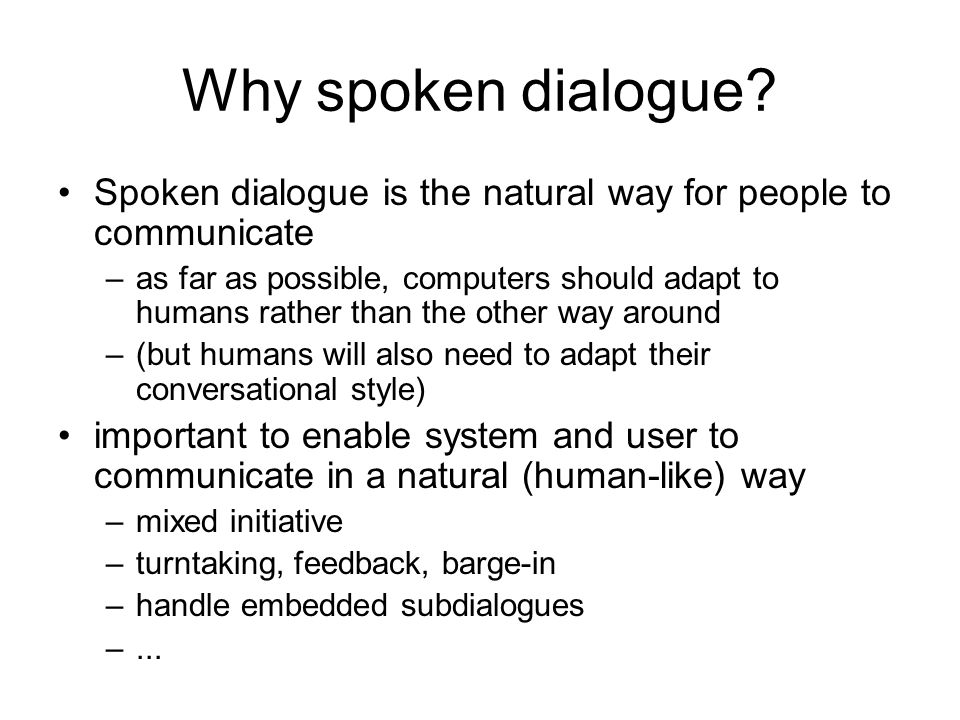 Why spoken dialogue Spoken dialogue is the natural way for people to communicate.