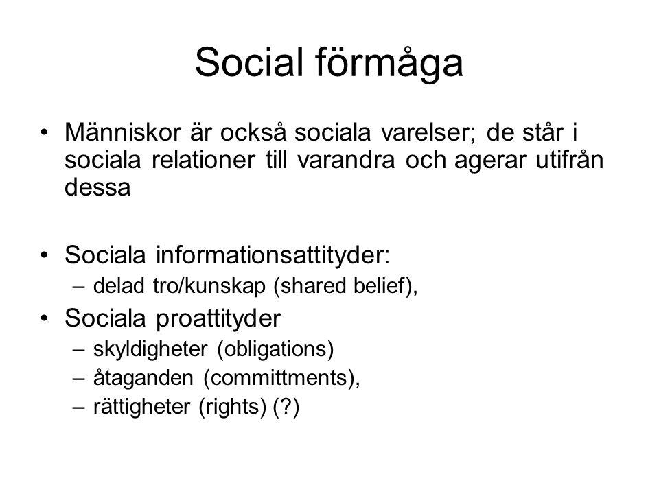 Social förmåga Människor är också sociala varelser; de står i sociala relationer till varandra och agerar utifrån dessa.