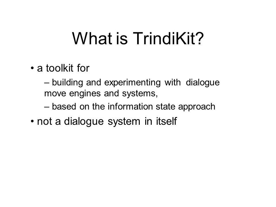 What is TrindiKit a toolkit for not a dialogue system in itself