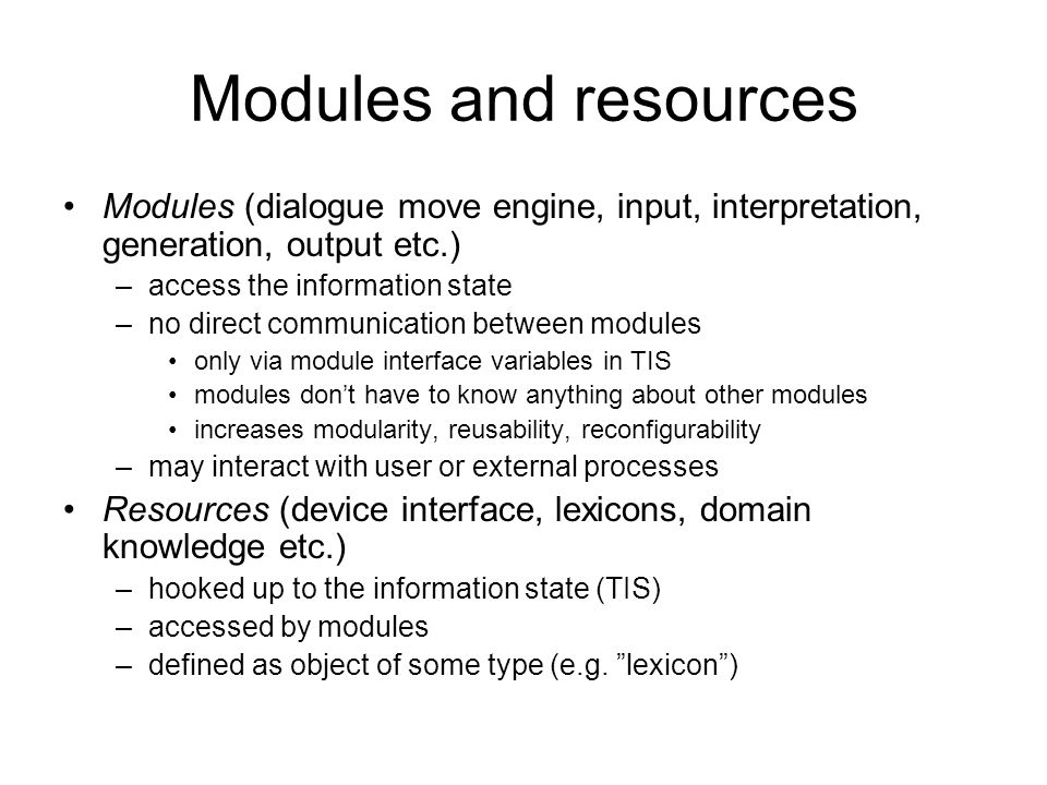 Modules and resources Modules (dialogue move engine, input, interpretation, generation, output etc.)