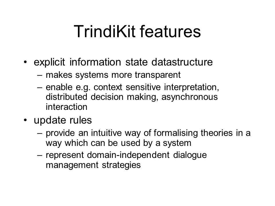 TrindiKit features explicit information state datastructure