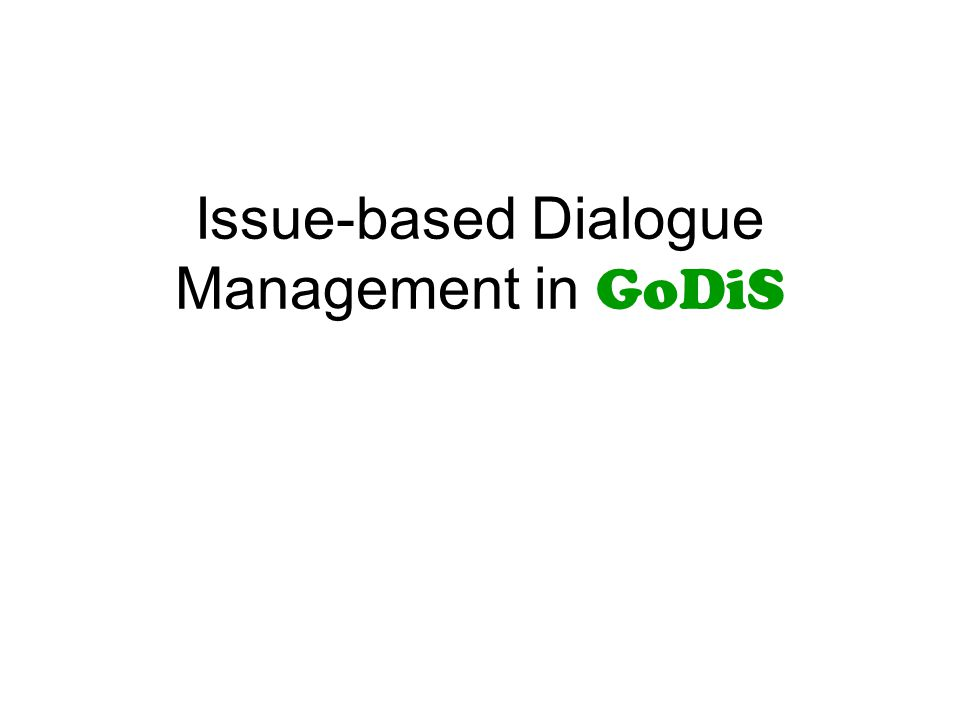 Issue-based Dialogue Management in GoDiS