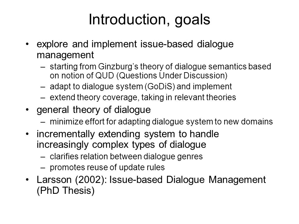 Introduction, goals explore and implement issue-based dialogue management.