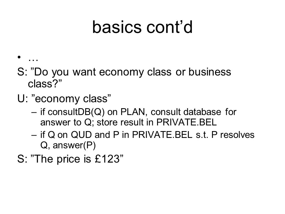 basics cont'd … S: Do you want economy class or business class