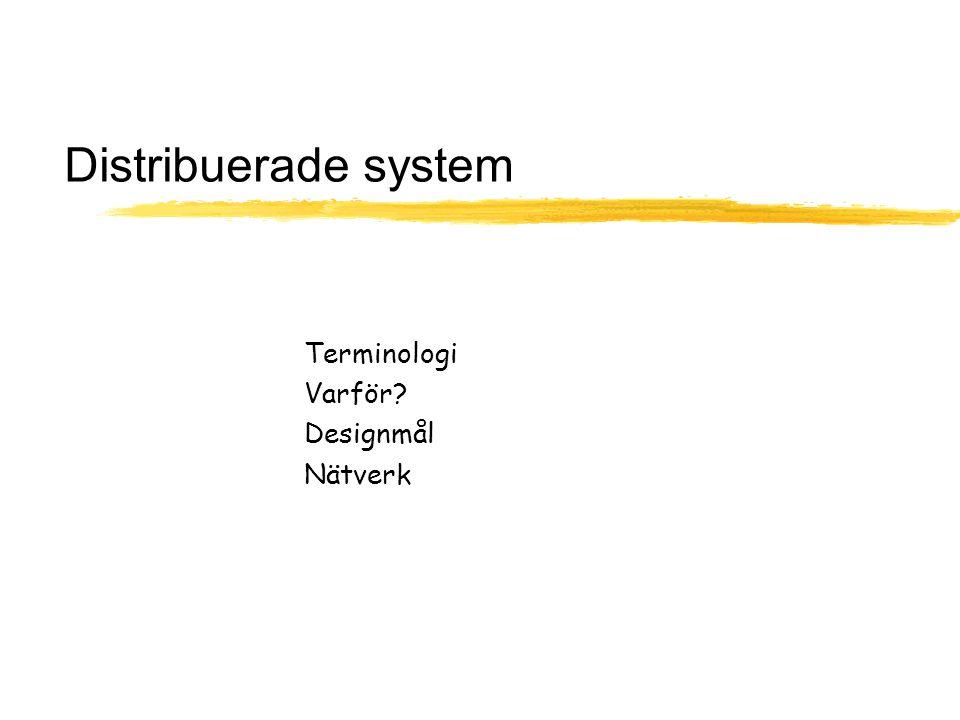 Distribuerade system Terminologi Varför Designmål Nätverk