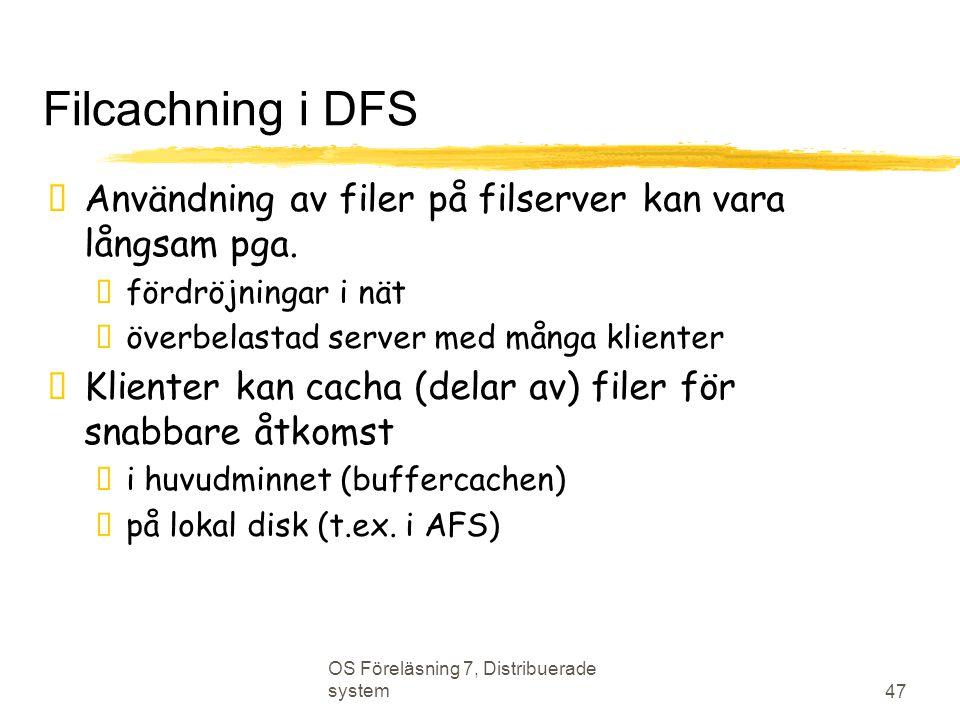 Filcachning i DFS Användning av filer på filserver kan vara långsam pga. fördröjningar i nät. överbelastad server med många klienter.