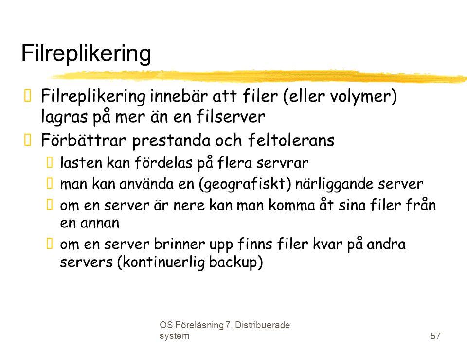 Filreplikering Filreplikering innebär att filer (eller volymer) lagras på mer än en filserver. Förbättrar prestanda och feltolerans.