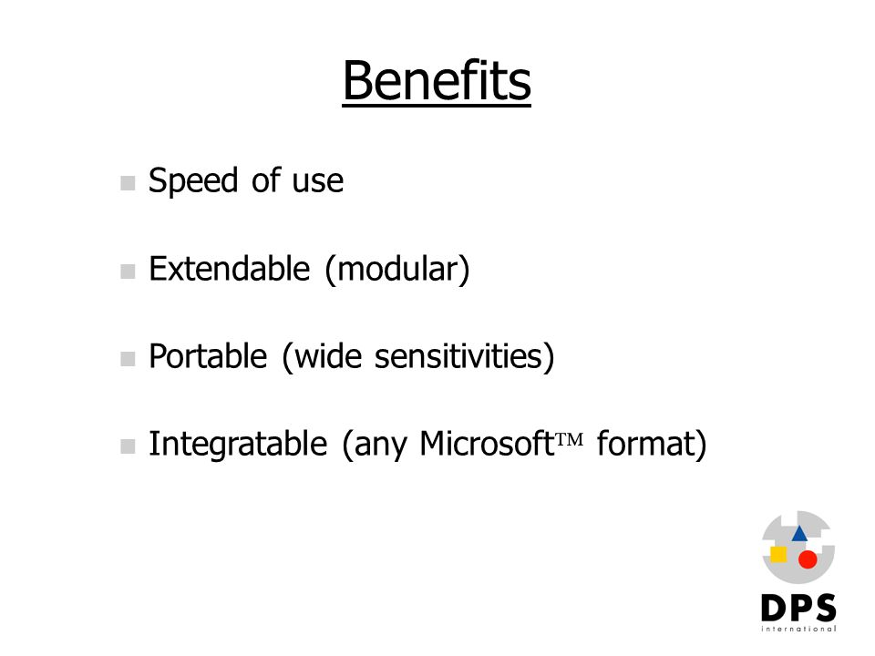 Benefits Speed of use Extendable (modular)