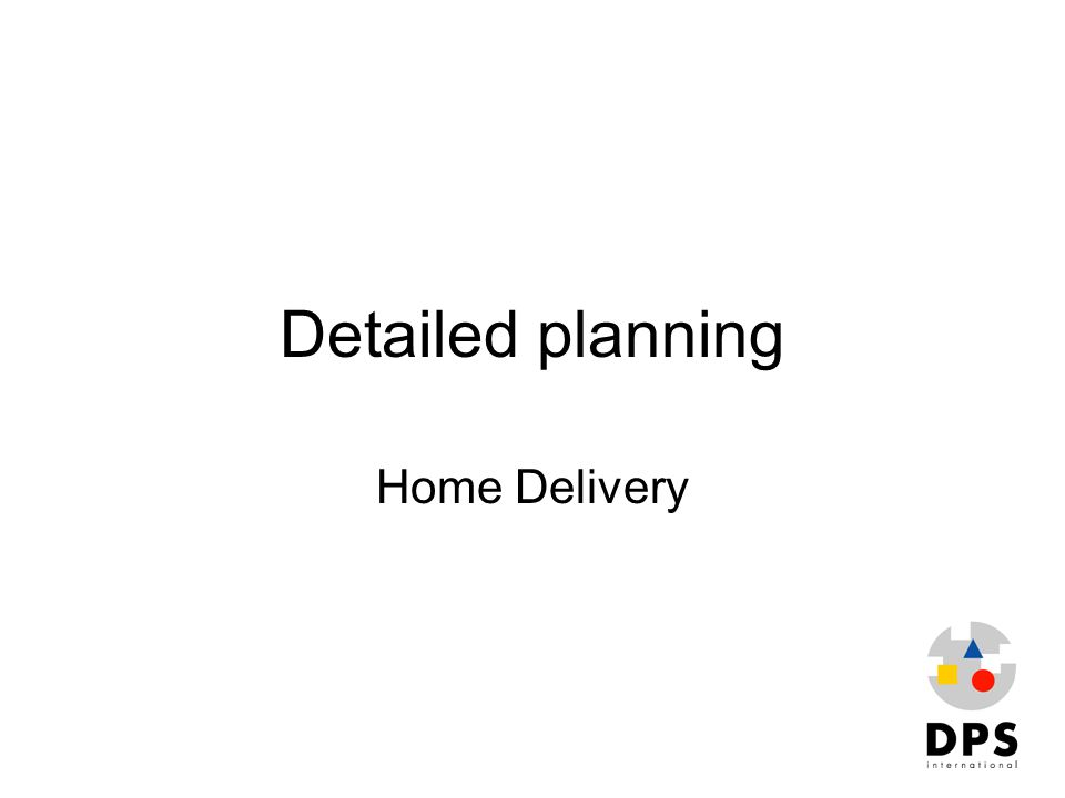 Detailed planning Home Delivery