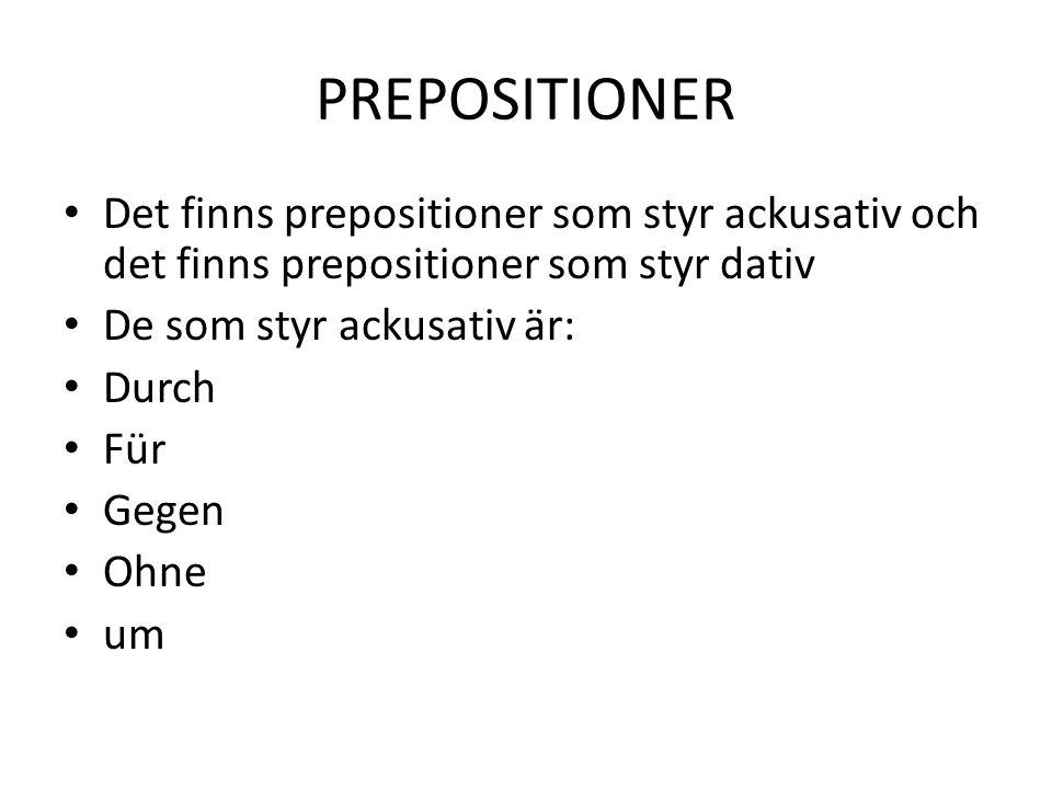 PREPOSITIONER Det finns prepositioner som styr ackusativ och det finns prepositioner som styr dativ.