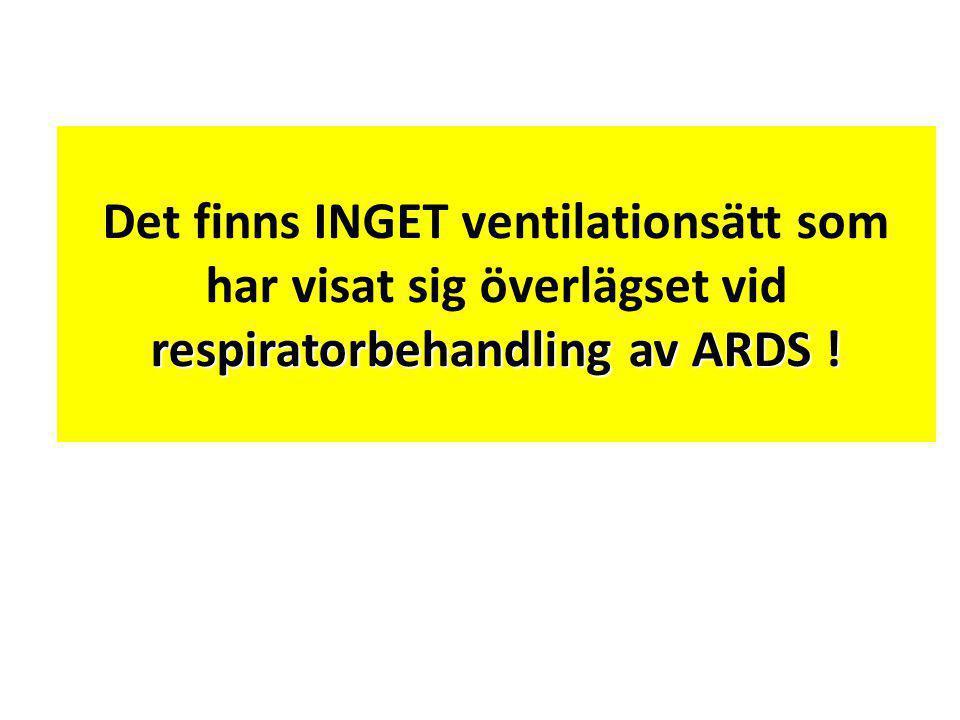 Det finns INGET ventilationsätt som har visat sig överlägset vid respiratorbehandling av ARDS !