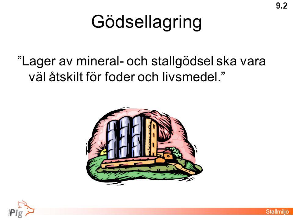 9.2 Gödsellagring. Lager av mineral- och stallgödsel ska vara väl åtskilt för foder och livsmedel.