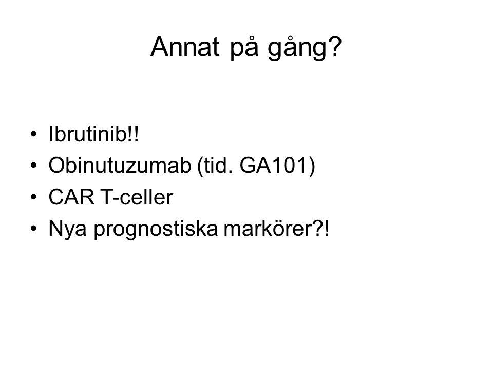 Annat på gång Ibrutinib!! Obinutuzumab (tid. GA101) CAR T-celler