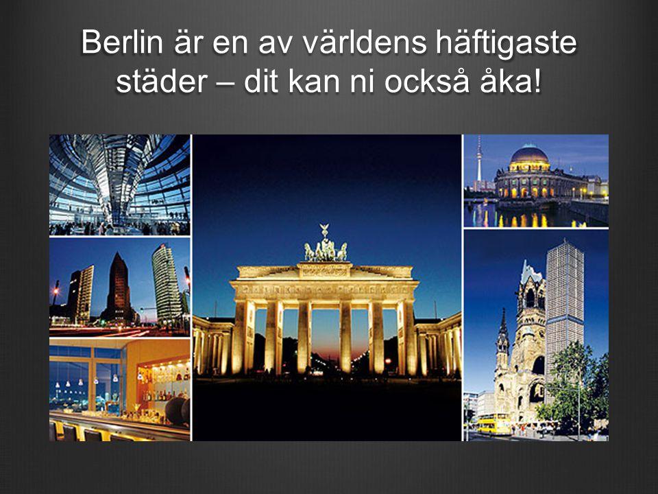 Berlin är en av världens häftigaste städer – dit kan ni också åka!