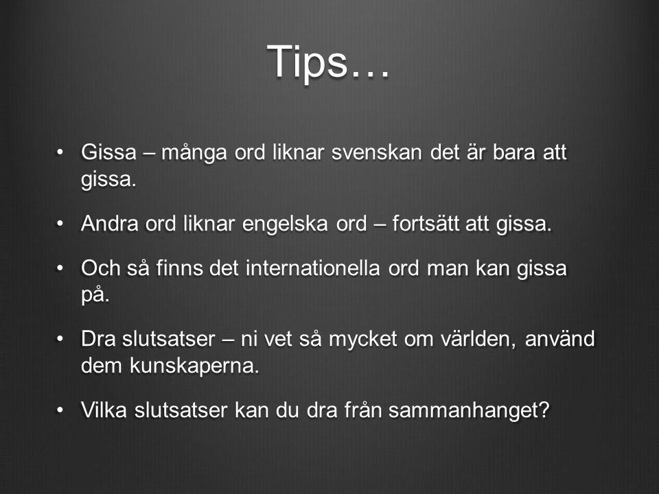 Tips… Gissa – många ord liknar svenskan det är bara att gissa.