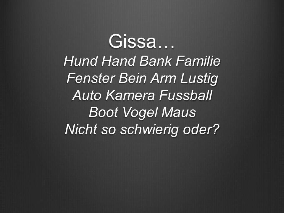 Gissa… Hund Hand Bank Familie Fenster Bein Arm Lustig Auto Kamera Fussball Boot Vogel Maus Nicht so schwierig oder