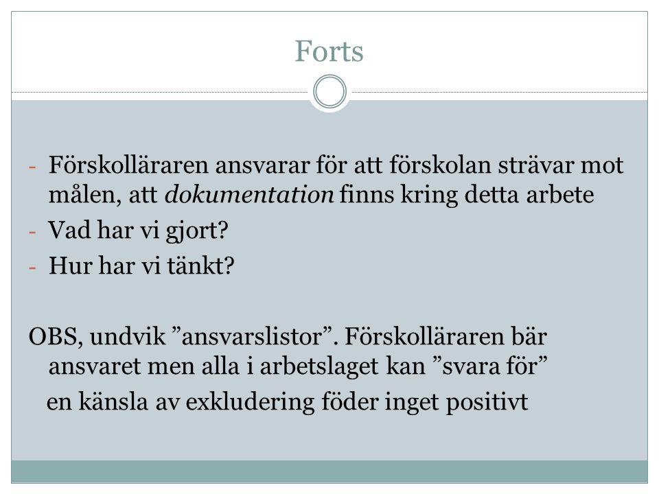 Forts Förskolläraren ansvarar för att förskolan strävar mot målen, att dokumentation finns kring detta arbete.