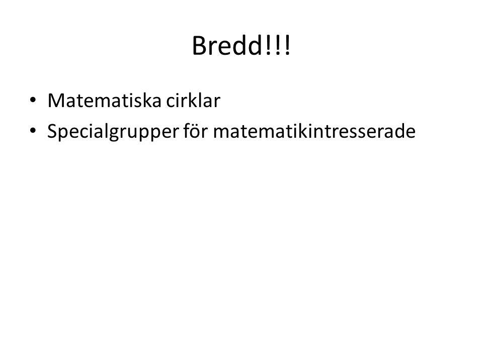 Bredd!!! Matematiska cirklar Specialgrupper för matematikintresserade