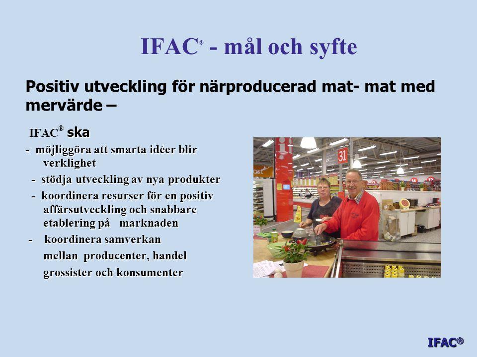 IFAC® - mål och syfte Positiv utveckling för närproducerad mat- mat med mervärde – IFAC® ska. - möjliggöra att smarta idéer blir verklighet.