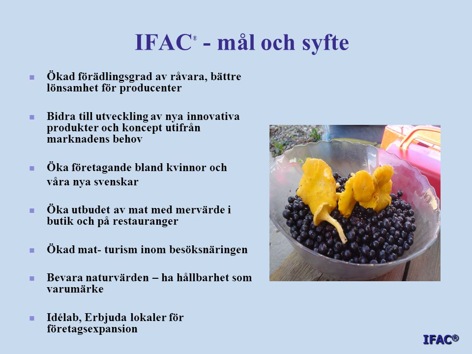 IFAC® - mål och syfte Ökad förädlingsgrad av råvara, bättre lönsamhet för producenter.