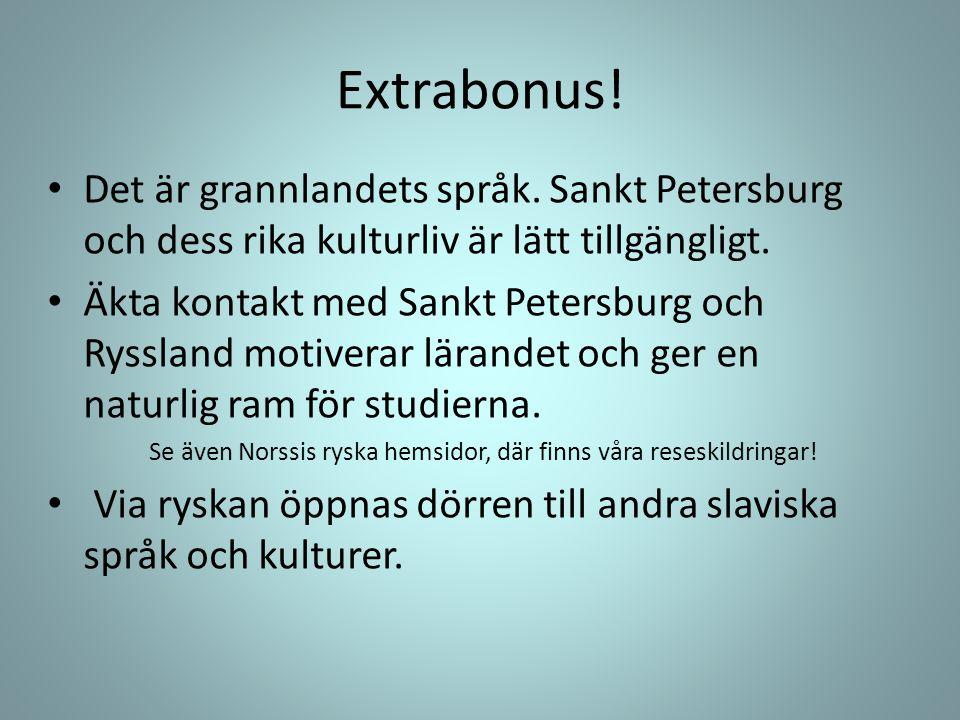 Extrabonus! Det är grannlandets språk. Sankt Petersburg och dess rika kulturliv är lätt tillgängligt.