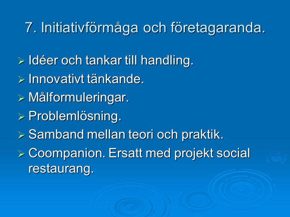 7. Initiativförmåga och företagaranda.