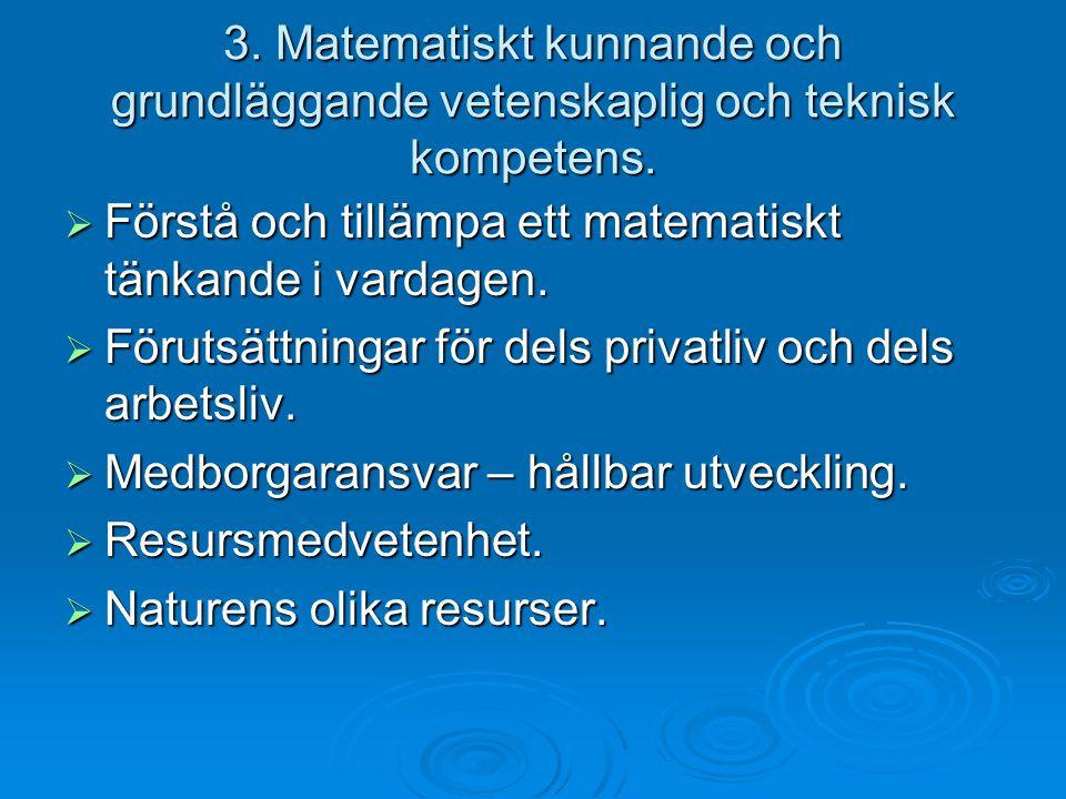 3. Matematiskt kunnande och grundläggande vetenskaplig och teknisk kompetens.