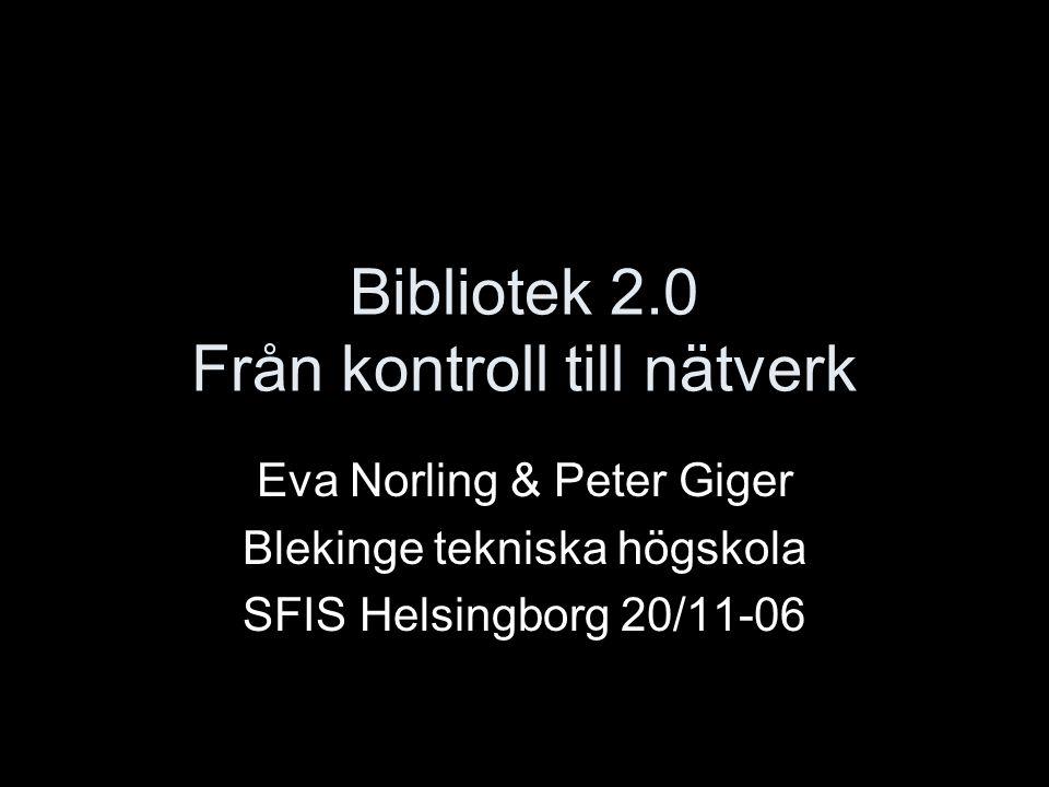 Bibliotek 2.0 Från kontroll till nätverk