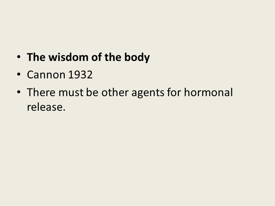 The wisdom of the body Cannon 1932 There must be other agents for hormonal release.