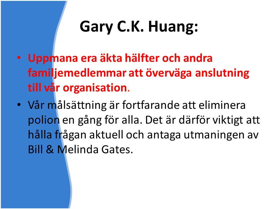 Gary C.K. Huang: Uppmana era äkta hälfter och andra familjemedlemmar att överväga anslutning till vår organisation.