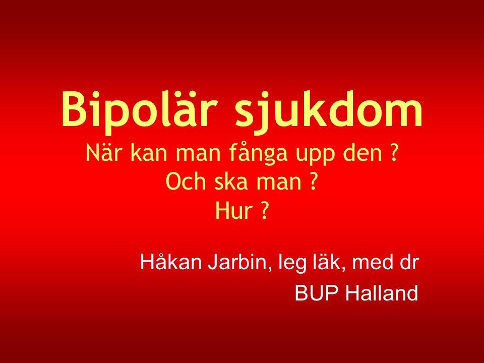 Bipolär sjukdom När kan man fånga upp den Och ska man Hur
