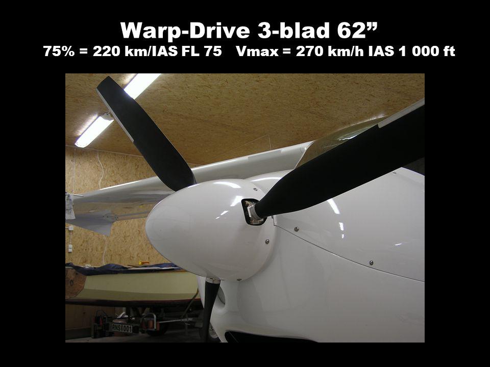 Warp-Drive 3-blad 62 75% = 220 km/IAS FL 75 Vmax = 270 km/h IAS 1 000 ft