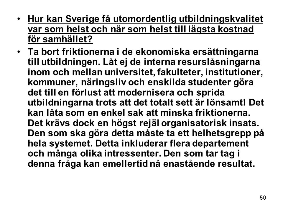 Hur kan Sverige få utomordentlig utbildningskvalitet var som helst och när som helst till lägsta kostnad för samhället