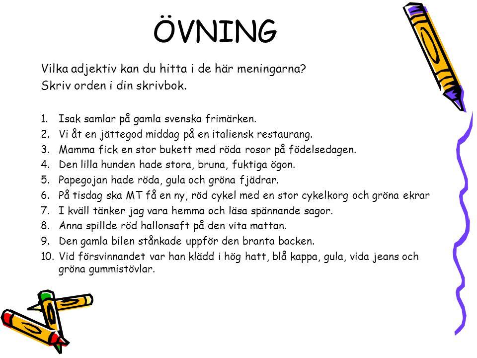 ÖVNING Vilka adjektiv kan du hitta i de här meningarna