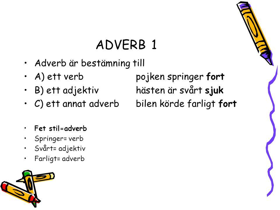 ADVERB 1 Adverb är bestämning till A) ett verb pojken springer fort