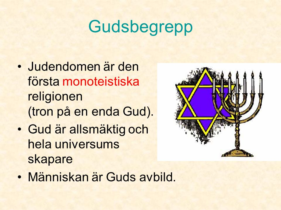 Gudsbegrepp Judendomen är den första monoteistiska religionen (tron på en enda Gud). Gud är allsmäktig och hela universums skapare.