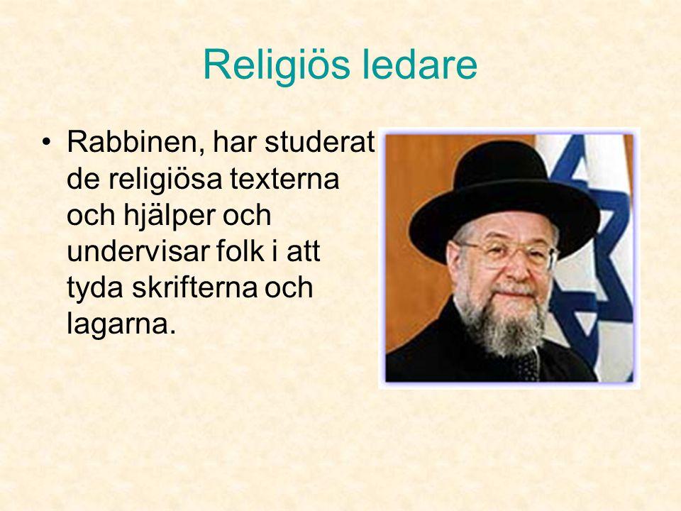 Religiös ledare Rabbinen, har studerat de religiösa texterna och hjälper och undervisar folk i att tyda skrifterna och lagarna.