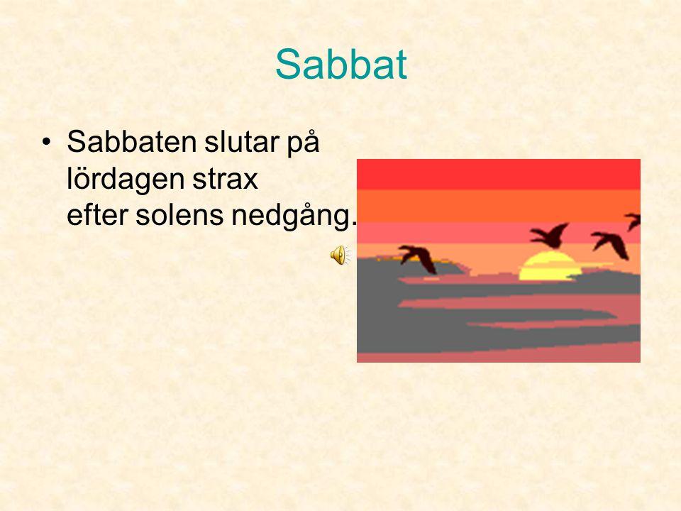 Sabbat Sabbaten slutar på lördagen strax efter solens nedgång.